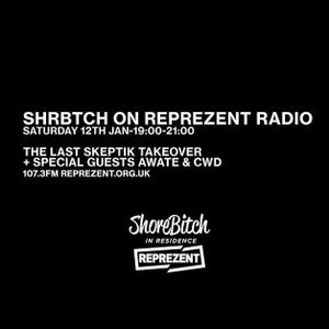 Shorebitch on Reprezent Radio The Last Skeptic + Special Guests Awate & CWD | 12th January 2019