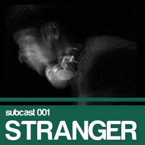 Subculture subcast 001: Stranger