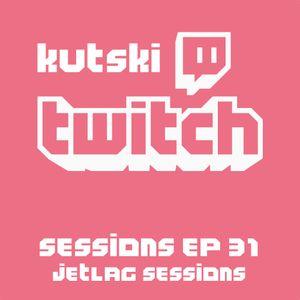 Kutski Twitch Sessions 31 (Jetlag Sessions)