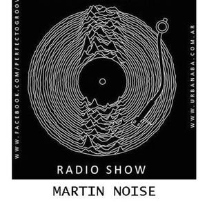 PERFECTO GROOVE RADIO SHOW - SPECIAL PODCAST MARTIN NOISE 25/3 www.urbanaba.com.ar