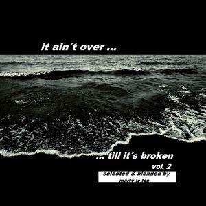 IT AIN´T OVER TILL IT´S BROKEN VOL 2