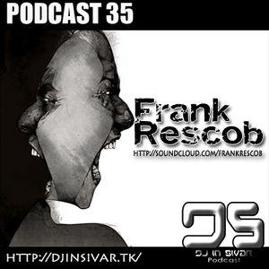 DS (DJ IN SIVAR) PODCAST 35 - FRANK RESCOB