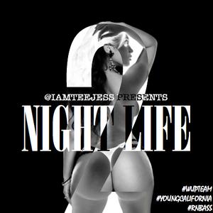 """""""NIGHTLIFE 2"""" @IAMTEEJESS"""