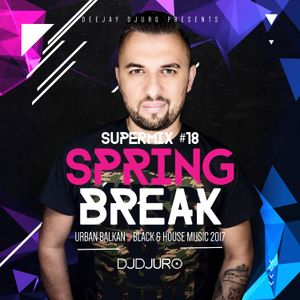 DJ DJURO - SUPERMIX #18 (SPRING BREAK EDITION 2k17)
