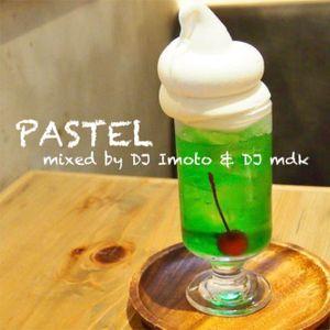 PASTEL -DJ IMOTO & DJ mdk COLLABORATION MIX-