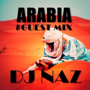 ARABIA BY DJ NAZ (GUEST MIX) FOR DJ CSOM