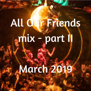 All Our Friends, 16 March 2019, Part II