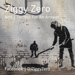 Techno For An Answer - Techno / Tech House Mix - Ziggy Zero