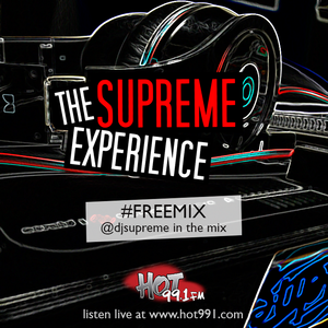 The Supreme Experience #FREEMIX On Hot 991 (New Hip Hop & R&B) 06.08.16