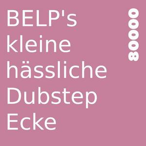 BELP's kleine hässliche Dubstep Ecke Nr. 06