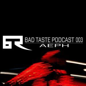 Bad Taste Podcast 003 - Aeph