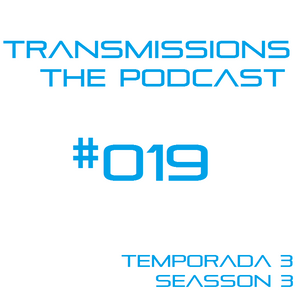 Transmissions; The Podcast Episode #019 Seasson 3