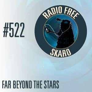 Radio Free Skaro #522 - Far Beyond The Stars