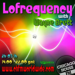 Wayne Brett's Lofrequency Show on Chicago House FM 26-03-16