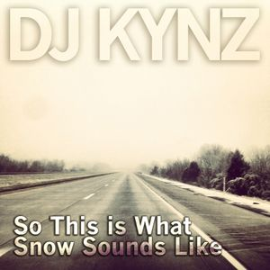 DJ Kynz - This is what snow sounds like