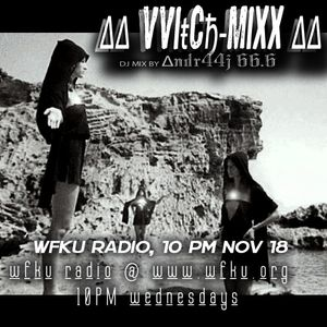 ∆∆ vvIŧCђ-MIXX ∆∆  :::  WITCHTEK AND BLASPHEMY :: ANDR44J 66.6 DJ SET WFKU :::::  Nov 19 2015