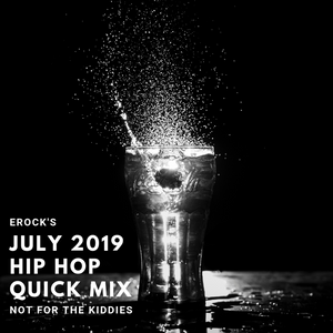 Erock's July 2019 Hip Hop Quick Mix (not for the kiddies)