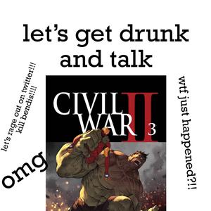 [#DropYoBaby] let's get drunk and talk civil war II
