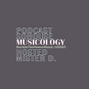 """Podcast - 005 / SO HOUSE Presents MUSICOLOGY """"Back in the House Music""""."""