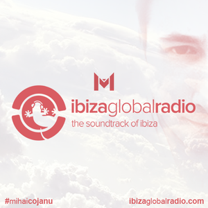 Mihai Cojanu - Episode #038 - Ibiza Global Radio (17.02.2018)