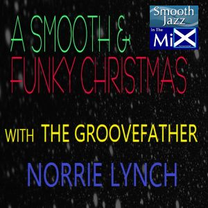 A SMOOTH AND FUNKY CHRISTMAS MIX WITH GROOVEFATHER NORRIE LYNCH