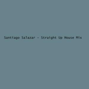 Santiago Salazar - Straight Up House Mix