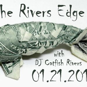 The Rivers Edge with DJ Catfish Rivers 01.21.2012