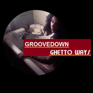 GROOVEDOWN - GHETTO WAYS