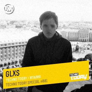 Glxs - Techno Today Special #001