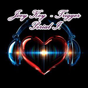 Joey Key - Trigger ( Serial 1.)