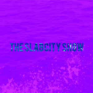 THE SLABCITY SHOW