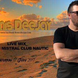 DEMIS DEEJAY LIVE MIX || SAT.01.JULY.2017 From MISTRAL CLUB NAUTIC [PARGA]