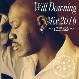 Will Downing Mix 2016 〜 Chill Side 〜