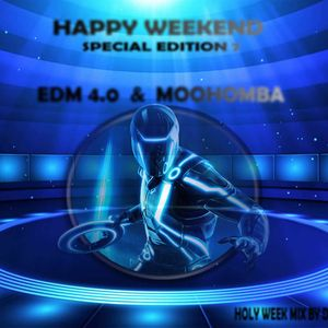 Happy Weekend Special Edition 7 - EDM & MOOHOMBA 4.0 (Holy Week mix)