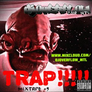 DJ OVERFLOW MTL -  Mixtape #5 TRAP!!!!!!!