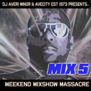 DJ Averi Minor - Weekend Mixshow Massacre (Mix 5)