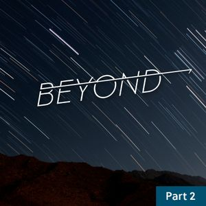 Beyond / Part Two / October 17 & 18