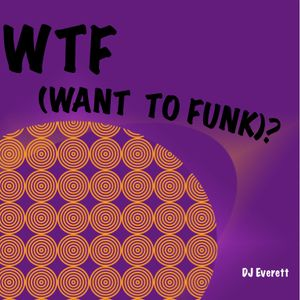 WTF (Want To Funk)?
