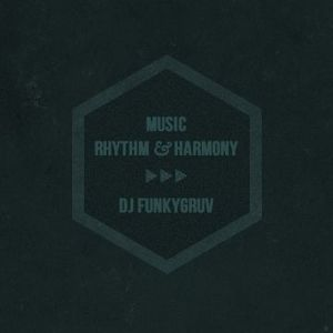 Dj FunkyGruv - Music, Rhythym & Harmony