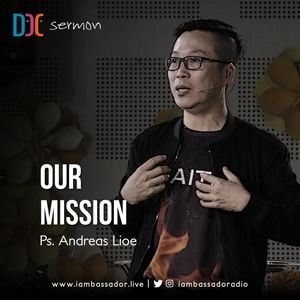 Ps. Andreas Lioe - Our Mission - 21 Januari 2019