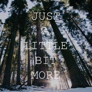 Just a Little Bit More