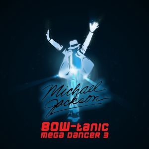 Michael Jackson - BOW-tanic Mega Dancer 3