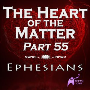 The Heart of the Matter - Part 55 - Ephesians