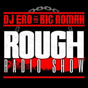 DjEro y Big Nomah - Rough Radio Show #84