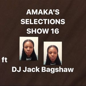 Amaka's Selections Show 16 w/ guest mix from DJ Jack Bagshaw