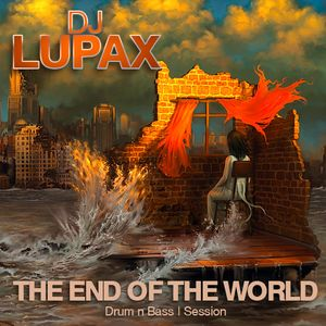 Dj Lupax - The End Of The World (Drum & Bass Session)