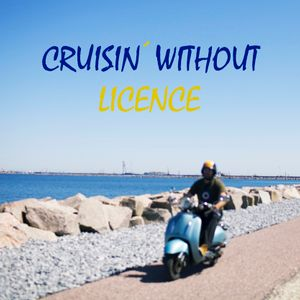 Cruisin' Without Licence