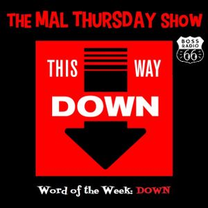 The Mal Thursday Show on Boss Radio 66: Down
