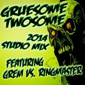 GRUESOME TWOSOME 2014 Studio Mix - GREM vs. Ringmaster