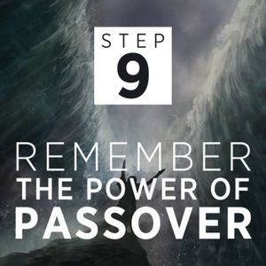 STEP 9: Remember the Power of Passover